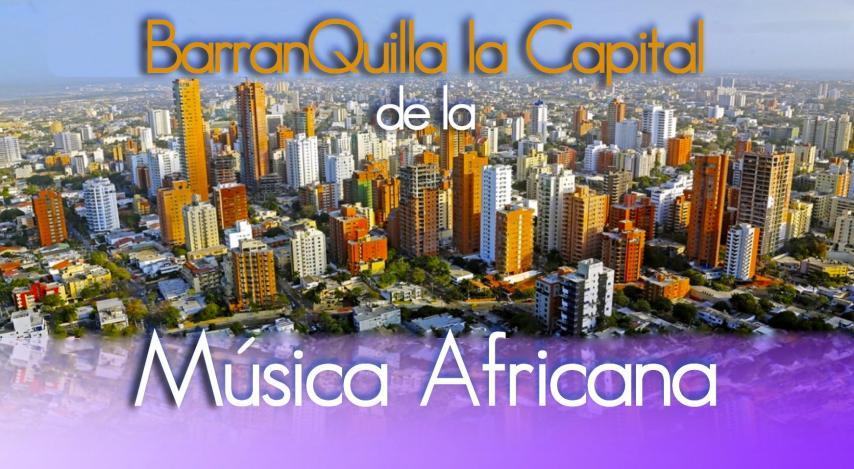 Barranquilla la capital mundial de la musica africana glisse e s